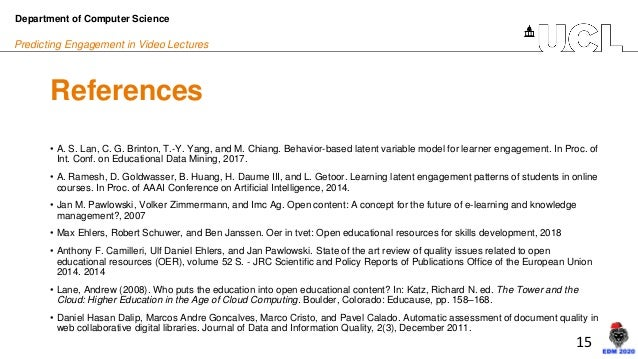 15 Predicting Engagement in Video Lectures References • A. S. Lan, C. G. Brinton, T.-Y. Yang, and M. Chiang. Behavior-base...