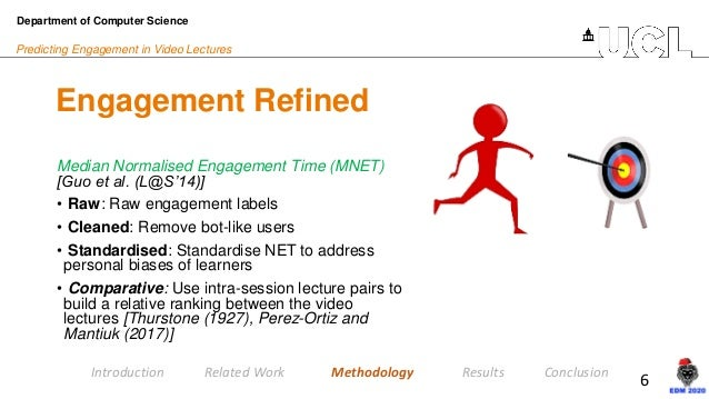 6 Predicting Engagement in Video Lectures Engagement Refined Department of Computer Science Introduction Related Work Meth...