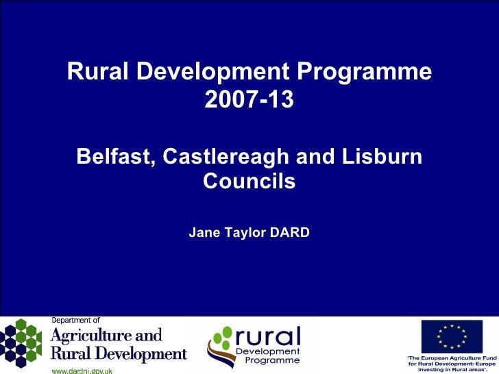 Rural Development Programme 2007-13 Belfast, Castlereagh and Lisburn Councils Jane Taylor DARD