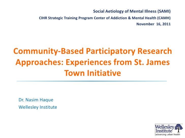 Social Aetiology of Mental Illness (SAMI)                    CIHR Strategic Training Program Center of Addiction & Mental ...