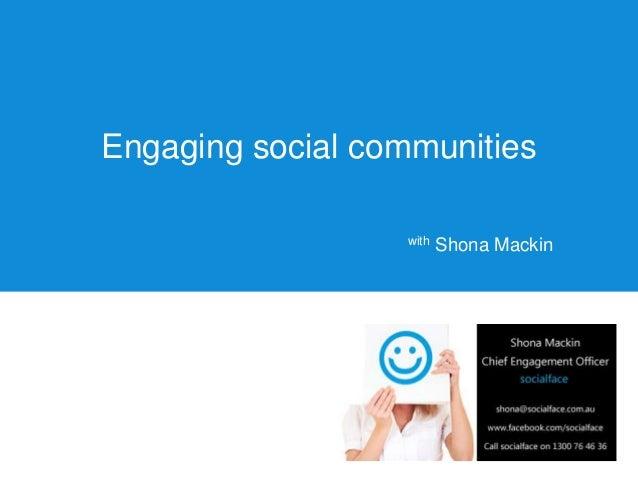 Engaging social communities                  with   Shona Mackin
