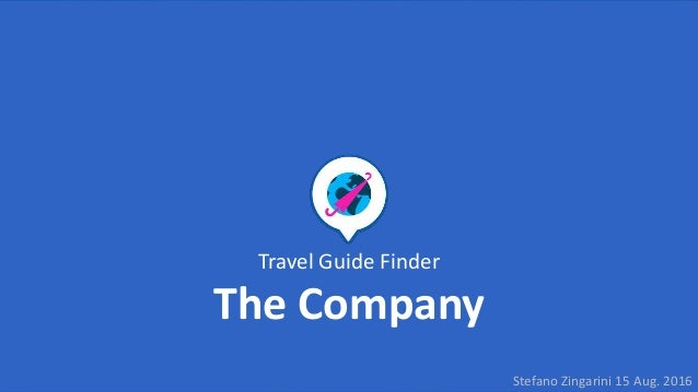 Travel Guide Finder The Company Stefano Zingarini 15 Aug. 2016