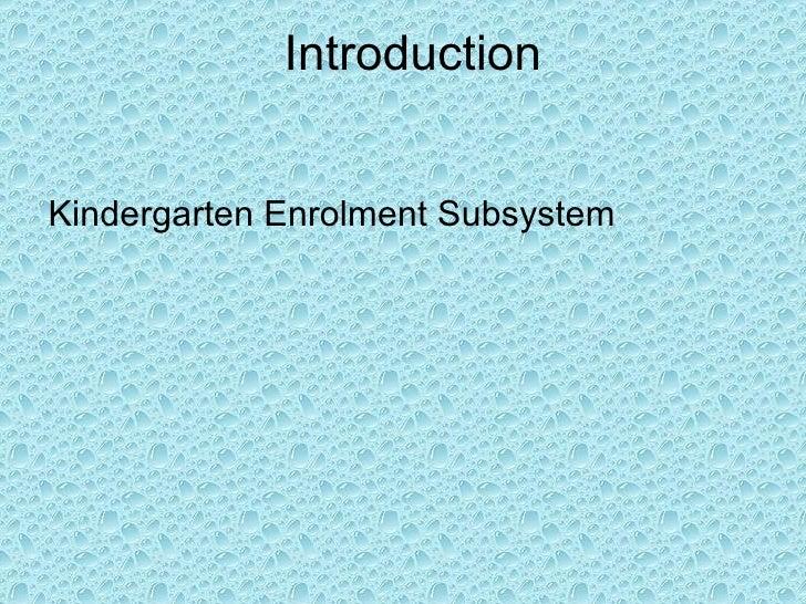 Introduction Kindergarten Enrolment Subsystem