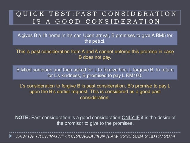 contract law consideration Lastly, the basic principles of the law of contract will require consideration to be given for the contract to maintain a legal or valid status.
