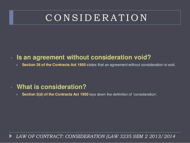 consideration in malaysia contract law Price means the money consideration for a sale of goods  subject to any law for the time being in force, a contract  12 laws of malaysia act 382 (4.