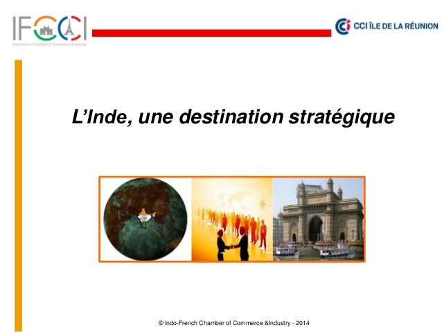 © Indo-French Chamber of Commerce &Industry - 2014 L'Inde, une destination stratégique