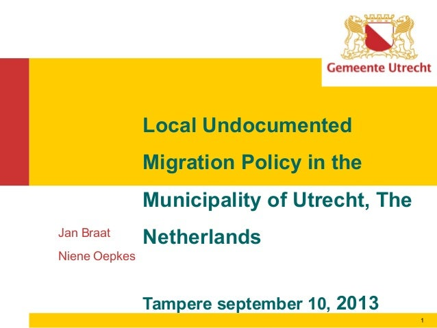 1 Jan Braat Niene Oepkes Local Undocumented Migration Policy in the Municipality of Utrecht, The Netherlands Tampere septe...