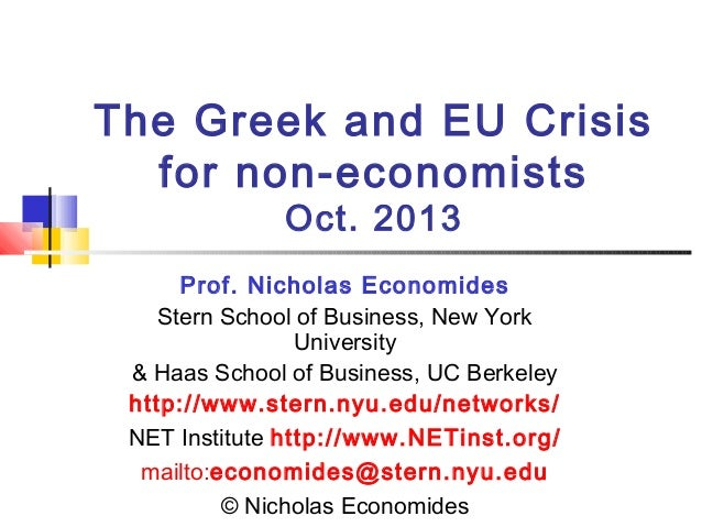 The Greek and EU Crisis for non-economists Oct. 2013  Prof. Nicholas Economides Stern School of Business, New York Univers...
