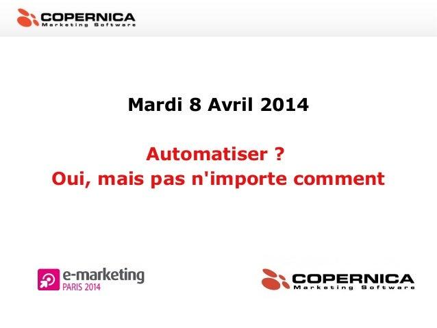 Mardi 8 Avril 2014 Automatiser ? Oui, mais pas n'importe comment