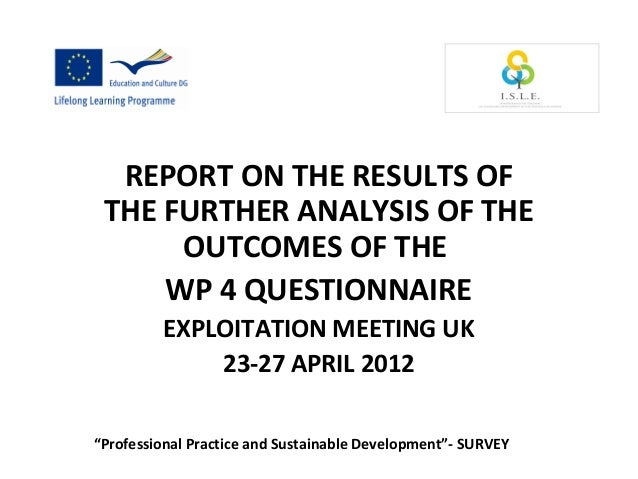 REPORT ON THE RESULTS OF THE FURTHER ANALYSIS OF THE OUTCOMES OF THE WP 4 QUESTIONNAIRE EXPLOITATION MEETING UK 23-27 APRI...