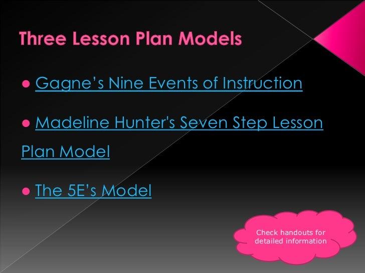 Three Lesson Plan Models<br /><ul><li>Gagne's Nine Events of Instruction