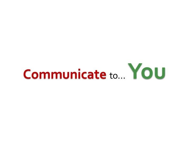 Communicateto… You<br />