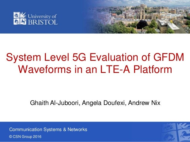 Communication Systems & Networks © CSN Group 2016 System Level 5G Evaluation of GFDM Waveforms in an LTE-A Platform Ghaith...