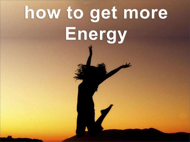 how to get more EnergyEnergy is vital for every human and anyoneWho lacks it is as well rendered incapacitated. It's impor...