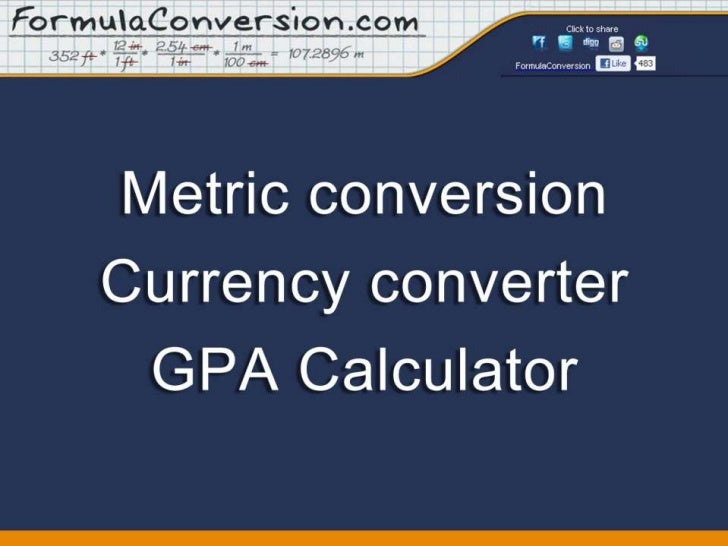 Metric conversion, Currency converter, andGPA CalculatorFormulaConversion.com includes thousands of metric conversions, ou...