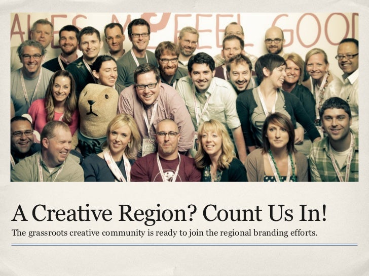 A Creative Region? Count Us In!The grassroots creative community is ready to join the regional branding efforts.