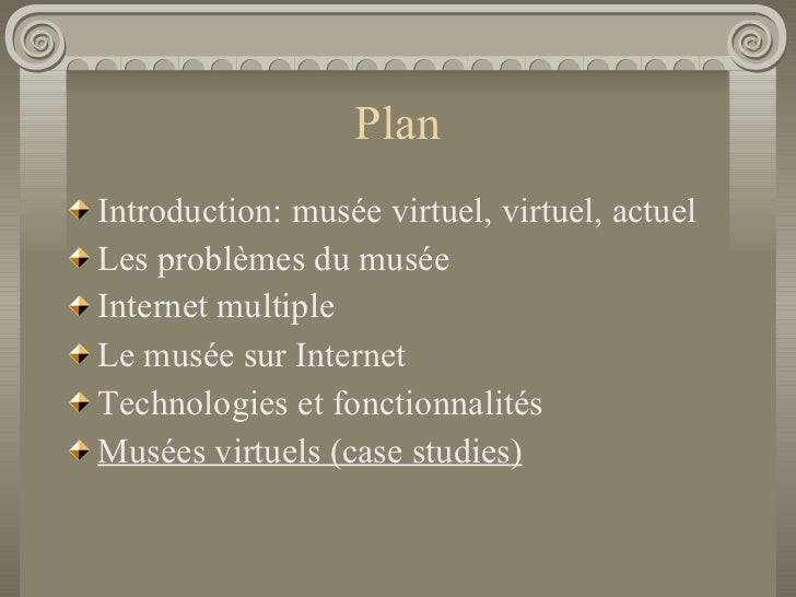 Plan <ul><li>Introduction: musée virtuel, virtuel, actuel </li></ul><ul><li>Les problèmes du musée </li></ul><ul><li>Inter...