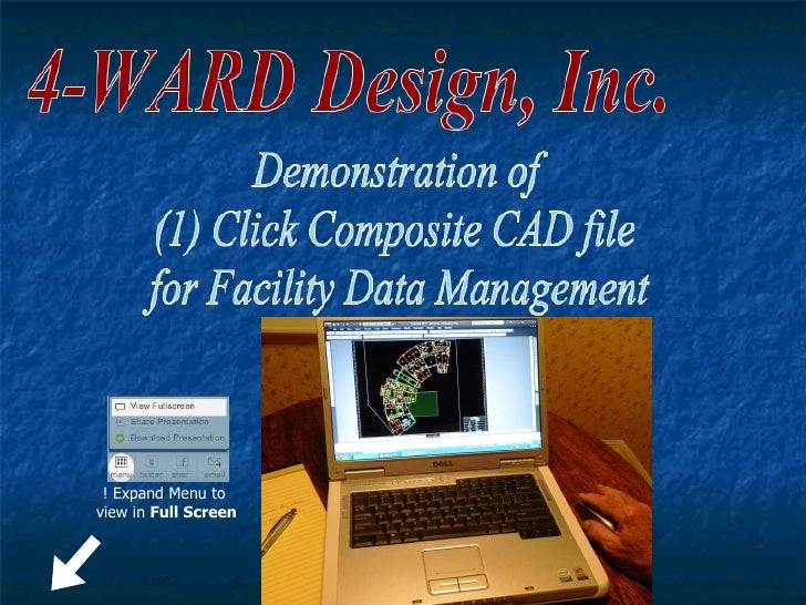 4-WARD Design, Inc. Demonstration of  (1) Click Composite CAD file  for Facility Data Management  ! Expand Menu to view in...