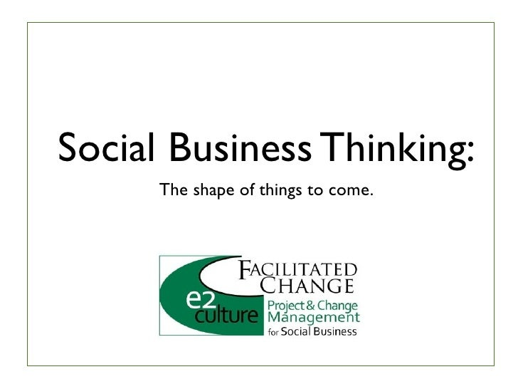 Social Business Thinking:      The shape of things to come.