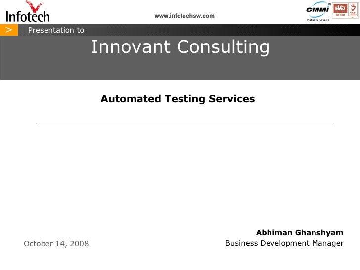 June 5, 2009 > Presentation to Abhiman Ghanshyam Business Development Manager Innovant Consulting www.infotechsw.com Autom...