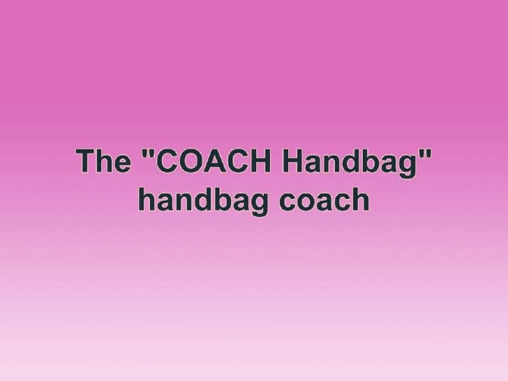 Usefulness Of Coach HandbagA handbag or a purse or just pouches are usually bags that are normally chosen by females to ca...