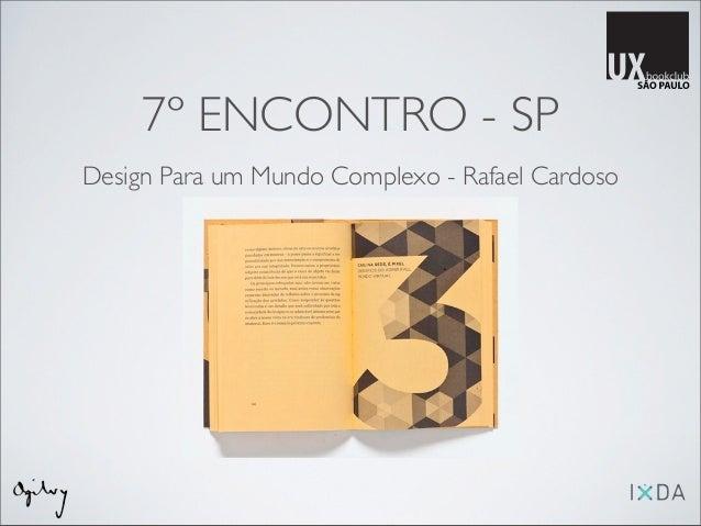 7º ENCONTRO - SPDesign Para um Mundo Complexo - Rafael Cardoso