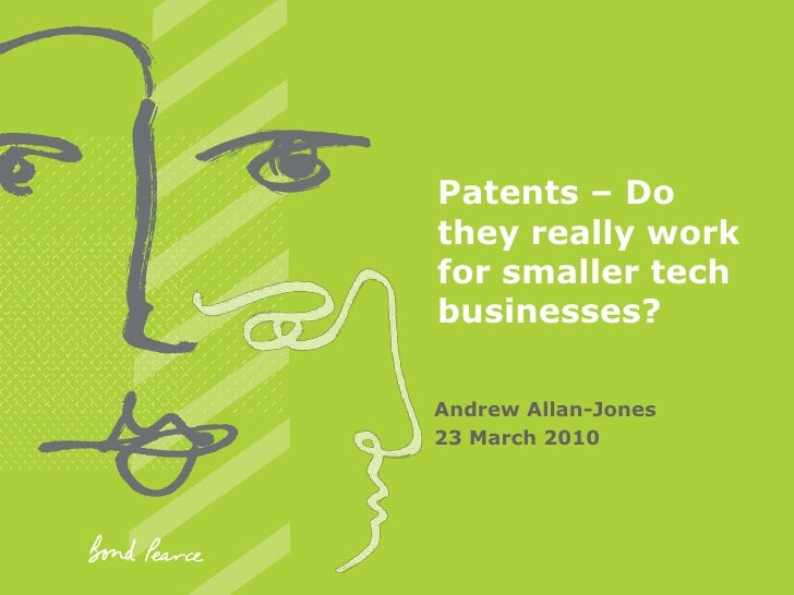 Patents – Do they really work for smaller tech businesses? <br />Andrew Allan-Jones<br />23 March 2010<br />