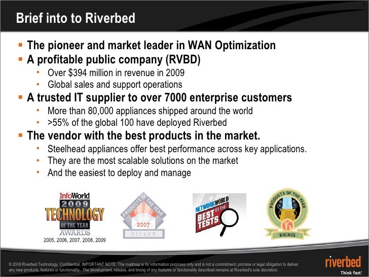Brief into to Riverbed <ul><li>The pioneer and market leader in WAN Optimization  </li></ul><ul><li>A profitable public co...