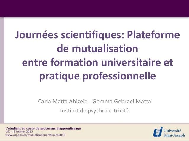 Journées scientifiques: Plateforme         de mutualisation entre formation universitaire et     pratique professionnelle ...