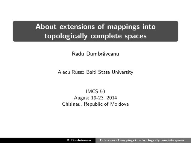About extensions of mappings into  topologically complete spaces  Radu Dumbraveanu  Alecu Russo Balti State University  IM...