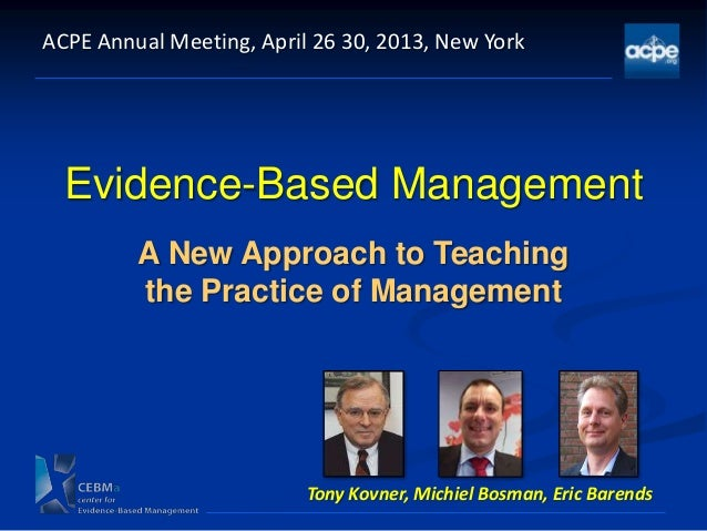 Evidence-Based ManagementA New Approach to Teachingthe Practice of ManagementACPE Annual Meeting, April 26 30, 2013, New Y...