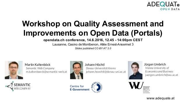 www.adequate.at Workshop on Quality Assessment and Improvements on Open Data (Portals) opendata.ch conference, 14.6.2016, ...