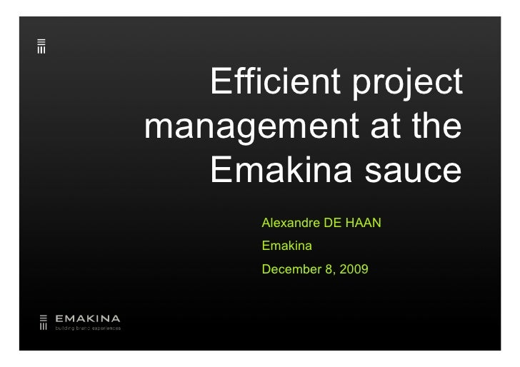 Efficient project management at the    Emakina sauce        Alexandre DE HAAN        Emakina        December 8, 2009