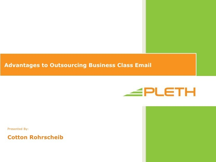Advantages to Outsourcing Business Class Email      Presented By:    Cotton Rohrscheib