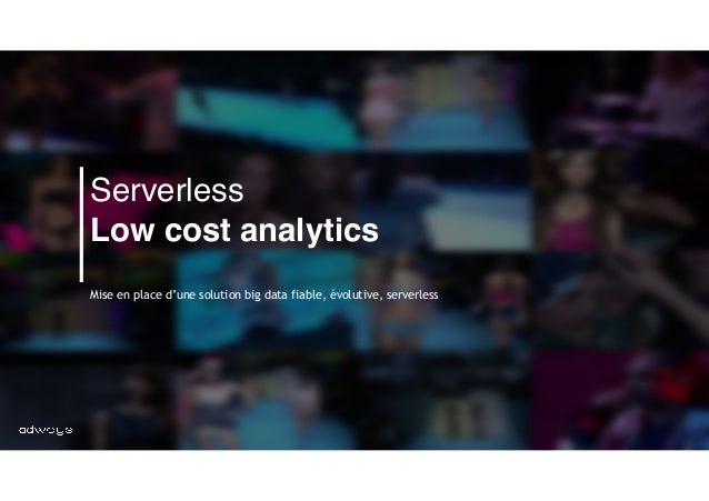 Serverless Low cost analytics  Mise en place d'une solution big data fiable, évolutive, serverless