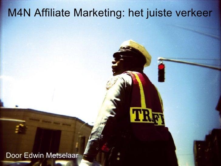 M4N Affiliate Marketing: het juiste verkeer Door Edwin Metselaar
