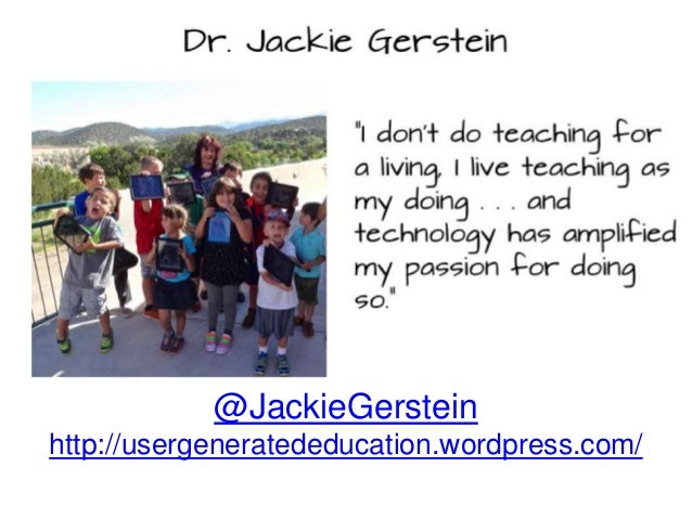 """@JackieGerstein http://usergeneratededucation.wordpress.com/ """"I don't do teaching for a living, I live teaching as my doin..."""