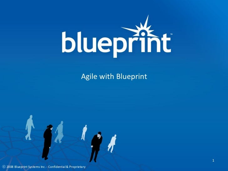 Agile with Blueprint                                                                             1ⓒ 2008 Blueprint Systems...