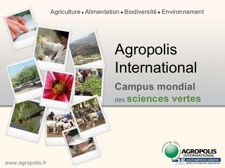 Campus mondial  des  sciences vertes Agriculture      Alimentation      Biodiversité      Environnement Agropolis Inter...