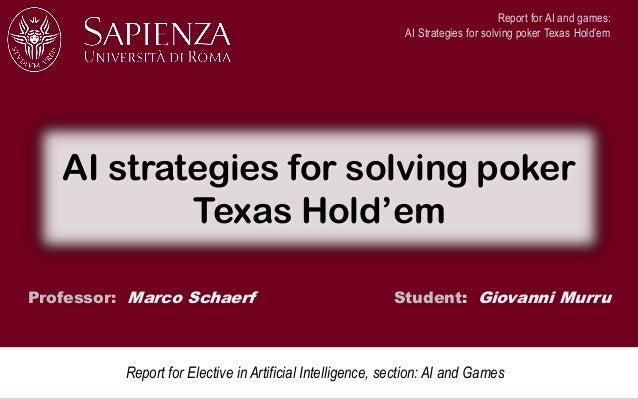 Professor: Marco Schaerf Student: Giovanni Murru AI strategies for solving poker Texas Hold'em Report for Elective in Arti...