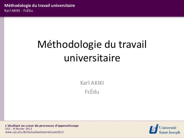 Méthodologie du travail universitaireKarl AKIKI - FsÉdu                     Méthodologie du travail                       ...