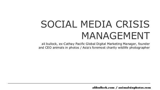 SOCIAL MEDIA CRISIS        MANAGEMENT  ali bullock, ex-Cathay Pacific Global Digital Marketing Manager, founderand CEO ani...