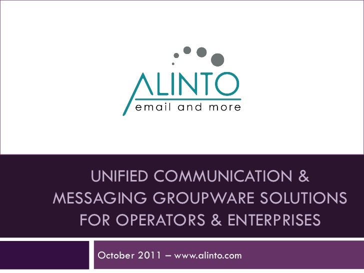 UNIFIED COMMUNICATION &MESSAGING GROUPWARE SOLUTIONS   FOR OPERATORS & ENTERPRISES    October 2011 – www.alinto.com