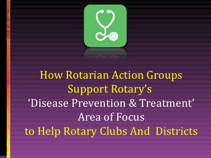 How Rotarian Action Groups         Support Rotary's 'Disease Prevention & Treatment'           Area of Focusto Help Rotary...