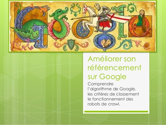 Améliorer sonréférencementsur GoogleComprendrel'algorithme de Google,les critères de classementle fonctionnement desrobots...