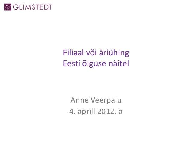 Filiaal või äriühing Eesti õiguse näitel Anne Veerpalu 4. aprill 2012. a