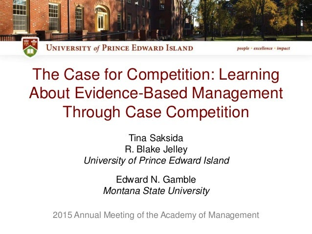 The Case for Competition: Learning About Evidence-Based Management Through Case Competition Tina Saksida R. Blake Jelley U...