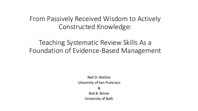 From Passively Received Wisdom to Actively Constructed Knowledge: Teaching Systematic Review Skills As a Foundation of Evi...