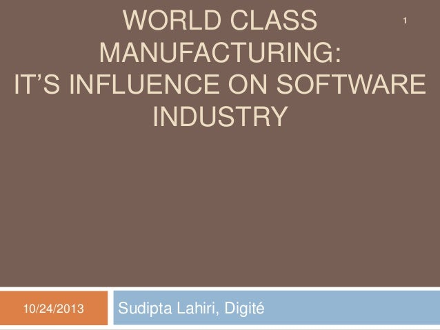 WORLD CLASS MANUFACTURING: IT'S INFLUENCE ON SOFTWARE INDUSTRY 1  10/24/2013  Sudipta Lahiri, Digité