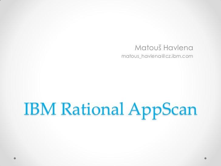 Matouš Havlena           matous_havlena@cz.ibm.comIBM Rational AppScan